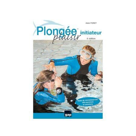 Plongée Plaisir: Initiateur 5ème Edition